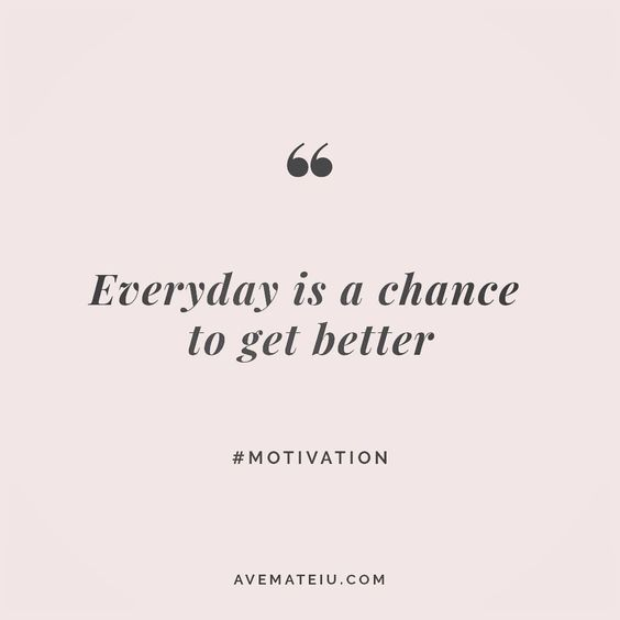 Everyday is a chance to get better. Quote 21 - Ave Mateiu