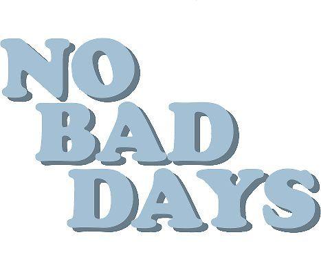 No Bad Days Sticker By Grace Marie Wish List Pinterest Bad