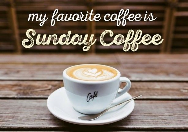 My Favorite Coffee Is Sunday Coffee With Images Sunday