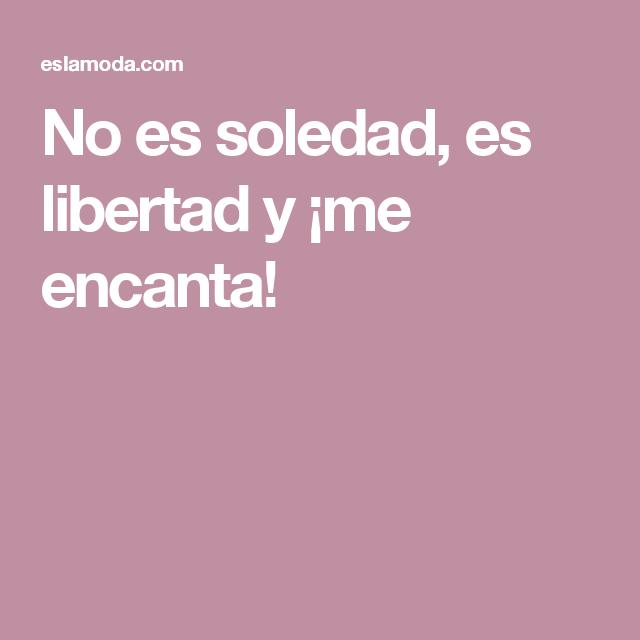 No es soledad, es libertad y ¡me encanta!
