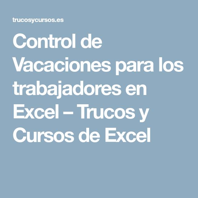 Control De Vacaciones Para Los Trabajadores En Excel Control Trabajador Vacaciones