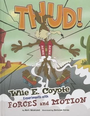 Thud Wile E Coyote Experiments with Forces and Motion