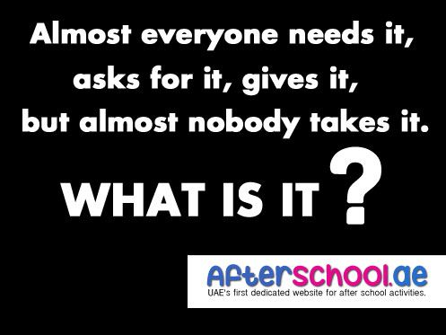 Almost everyone needs it, asks for it, gives it, but almost nobody takes it. What is it? #Riddles