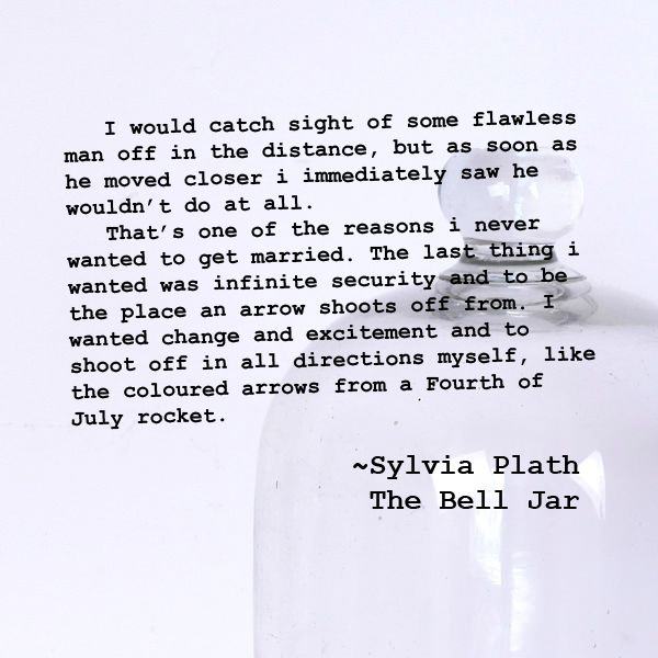 I would catch sight of some flawless man off in the distance, but as soon as he moved closer i immediately saw he wouldn't do at all. ~Sylvia Plath, The Bell Jar