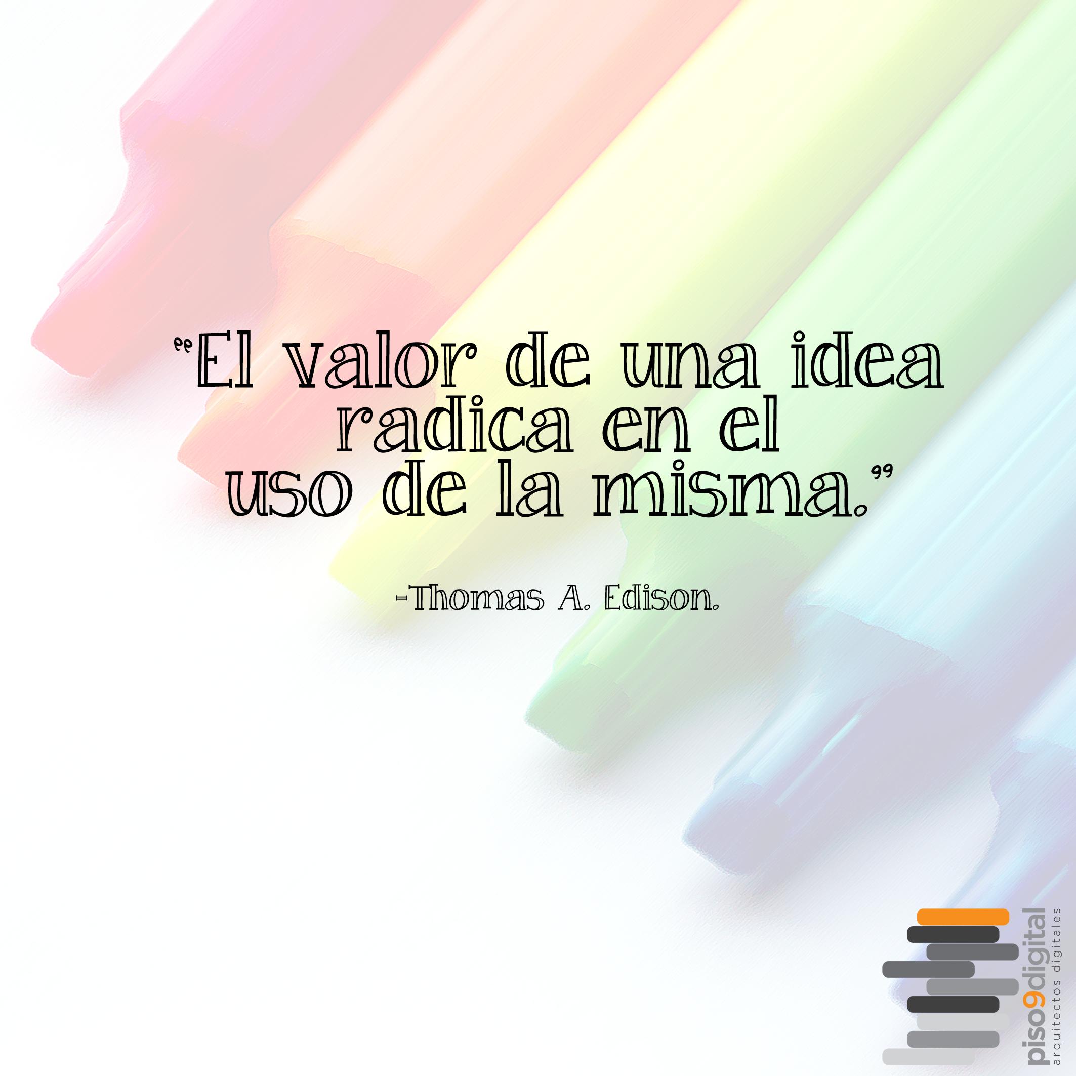 """""""El valor de una idea radica en el uso de la misma.""""  #piso9digital  #frasedeldía #frases9"""