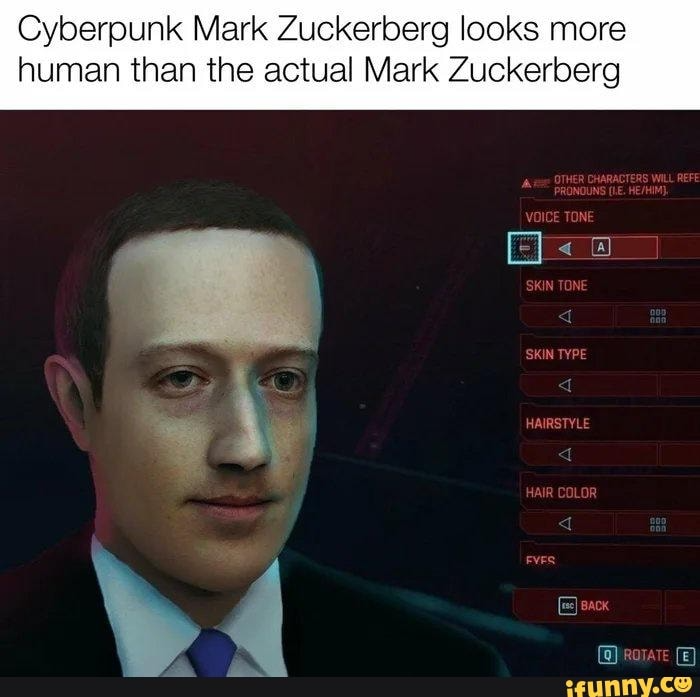 Cyberpunk Mark Zuckerberg looks more human than the actual Mark Zuckerberg OTHER CHARACTERS WILL REFE PRONOUNS (LE. VOICE TONE SKIN TONE SKIN TYPE HAIRSTYLE HAIR COLOR @ ate - )