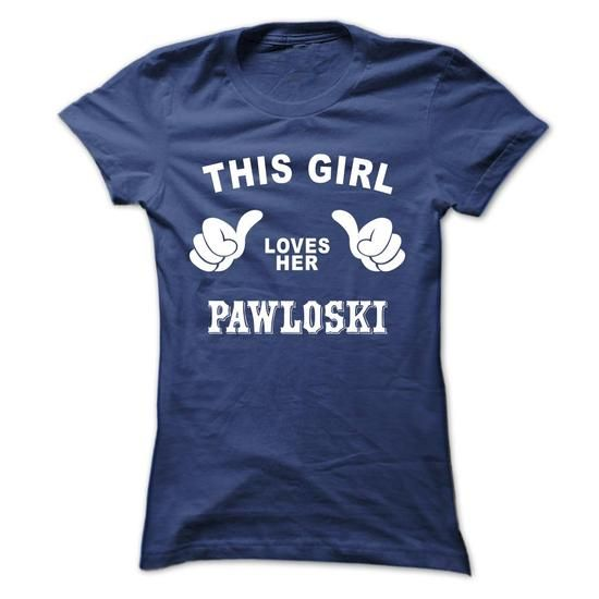 This girl loves her PAWLOSKI - #gift card #shower gift. SATISFACTION GUARANTEED => https://www.sunfrog.com/Names/This-girl-loves-her-PAWLOSKI-cvhfsmkuxs-Ladies.html?68278