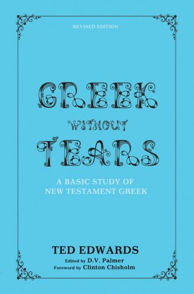 GREEK WITHOUT TEARS - REVISED EDITION (A Basic Study of the New Testament Language; by Ted Edwards; edited by D. V. Palmer; foreword by Clinton Chisholm; Imprint: Resource Publications). The book assumes that in learning to translate the Greek New Testament, it is necessary to know (a) the Greek letters, (b) the alterations to the roots, (c) the rules of agreement, and (d) the vocabulary. By comparing the original Greek against the English translation, the author considerably reduces the...