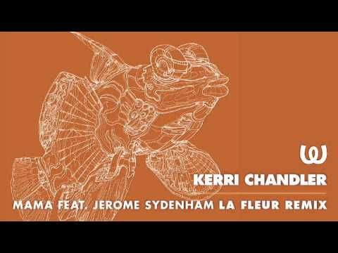 ▶ Kerri Chandler - Mama feat. Jerome Sydenham (La Fleur Remix)  <3
