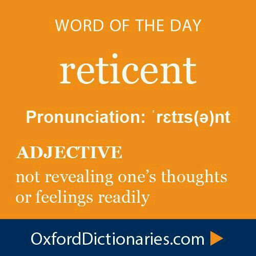 Reticent: not revealing one's thoughts or feelings readily ...