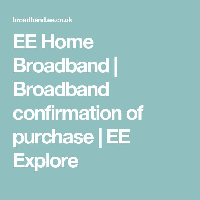 Ee Home Broadband Broadband Confirmation Of Purchase Ee
