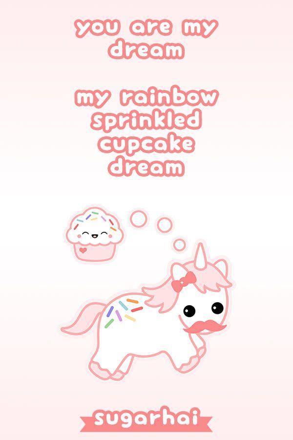 You are my dream. My rainbow sprinkled cupcake dream.