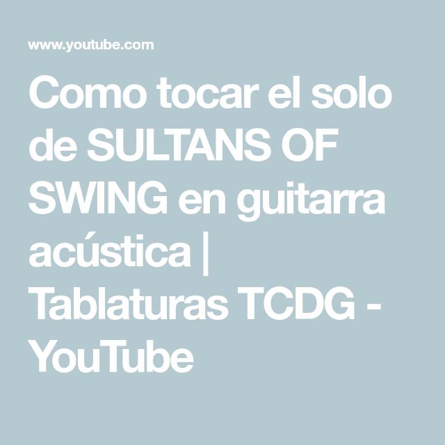 Como Tocar El Solo De Sultans Of Swing En Guitarra Acústica Tablaturas Tcdg Youtube Guitar Lessons Sultans Of Swing Dire Straits