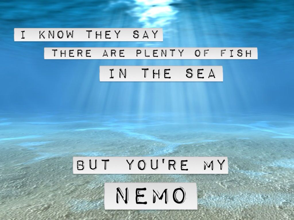 They Say There Are Plenty Of Fish In The Sea But Youre My Nemo