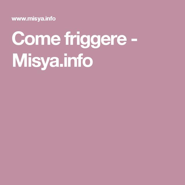 Come friggere - Misya.info