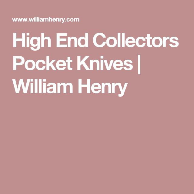 High End Collectors Pocket Knives | William Henry