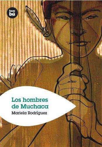 Los hombres de Muchaca / Mariela Rodríguez. Bambú (Casals), 2006