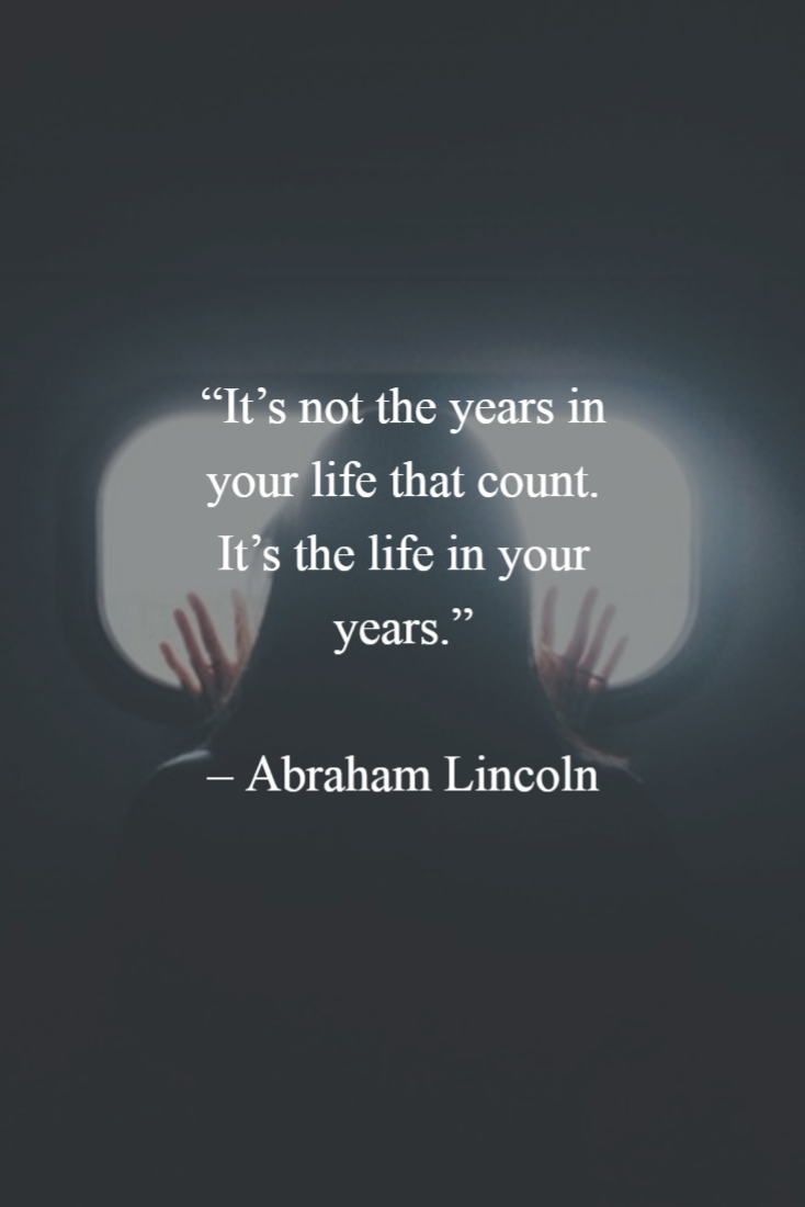 Famous Phrases About Life It's Not The Years In Your Life That Countit's The Life In Your