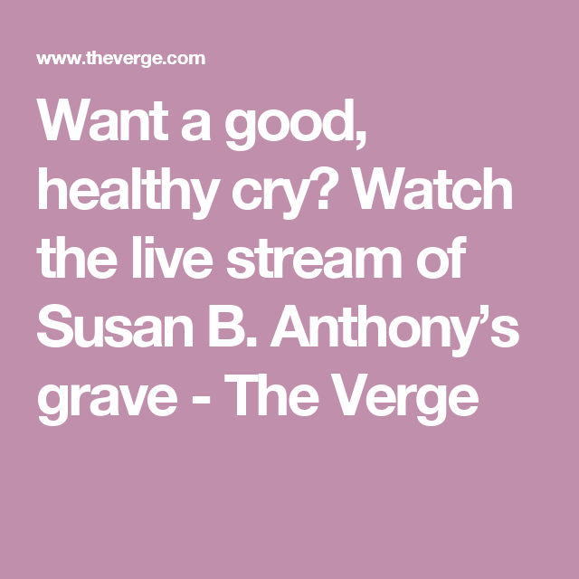 Want a good, healthy cry? Watch the live stream of Susan B. Anthony's grave - The Verge