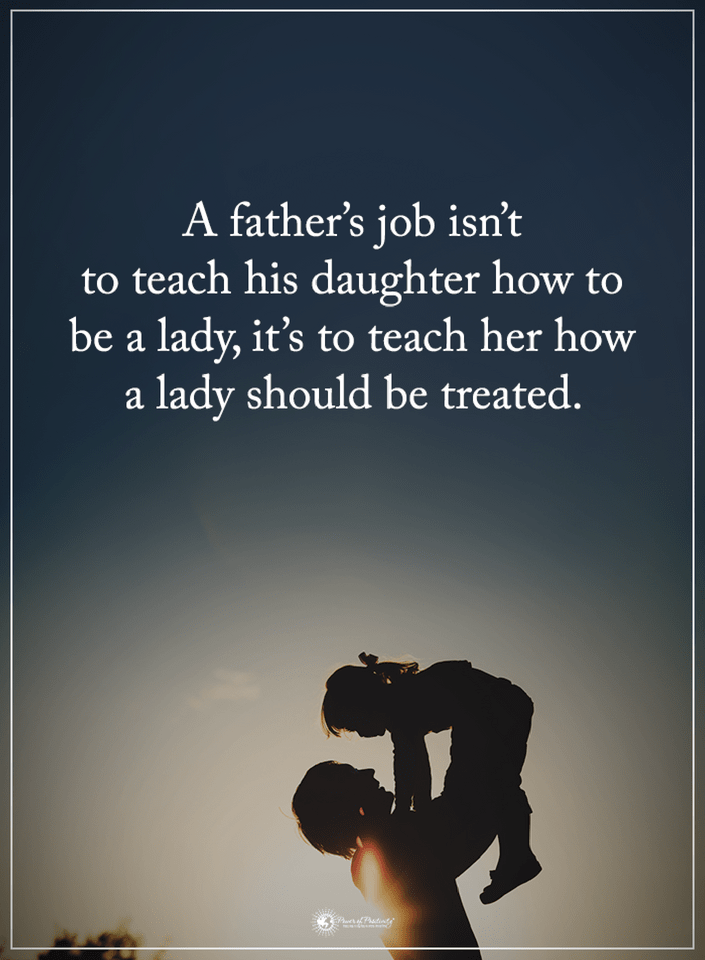 Quotes A Father S Job Isn T To Teach His Daughter How To Be A Lady It S To Teach Her How A Lady Should Be T Dad Quotes Daughter Love Quotes Fathers Day