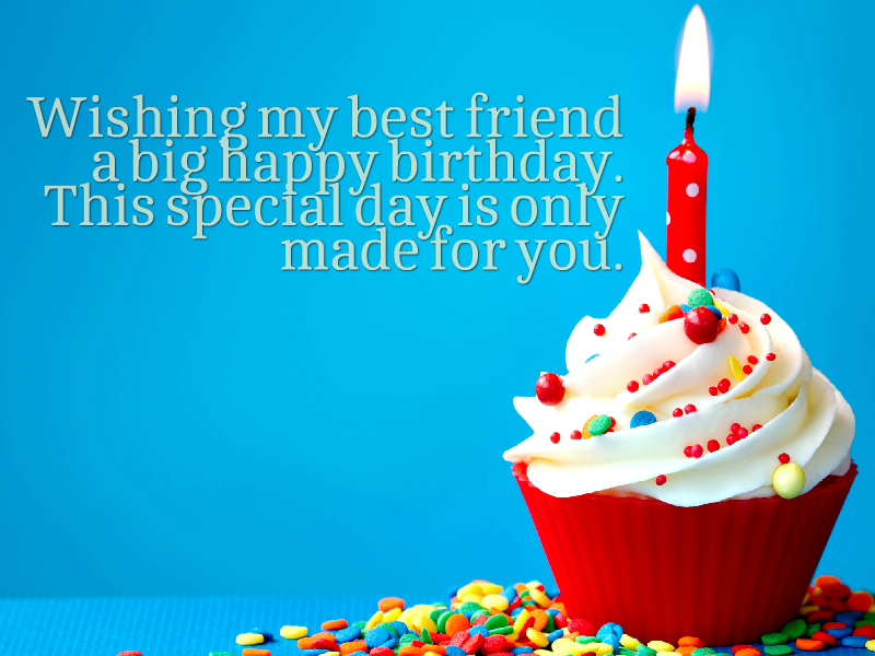 Wishing My Best Friend A Big Happy Birthday This Special Day Is Happy Birthday Wishes To Big