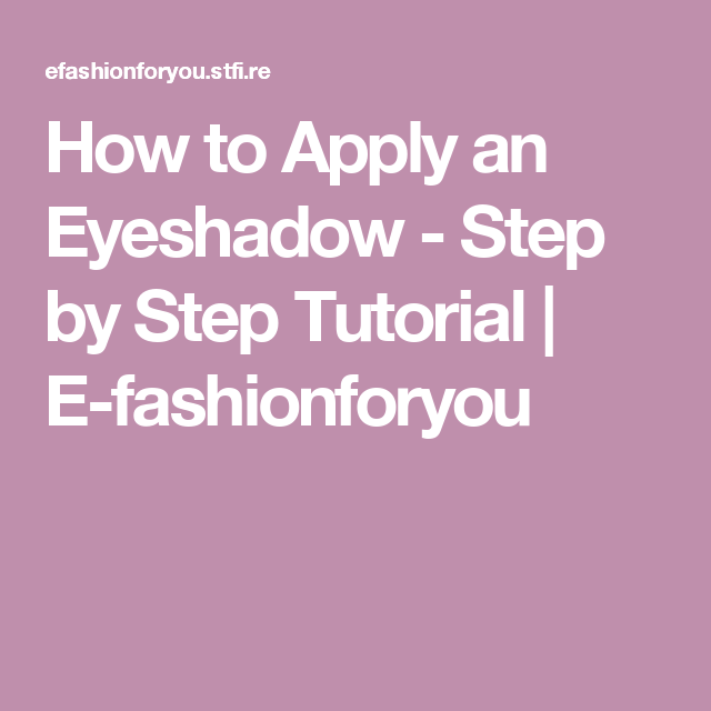 How to Apply an Eyeshadow - Step by Step Tutorial | E-fashionforyou