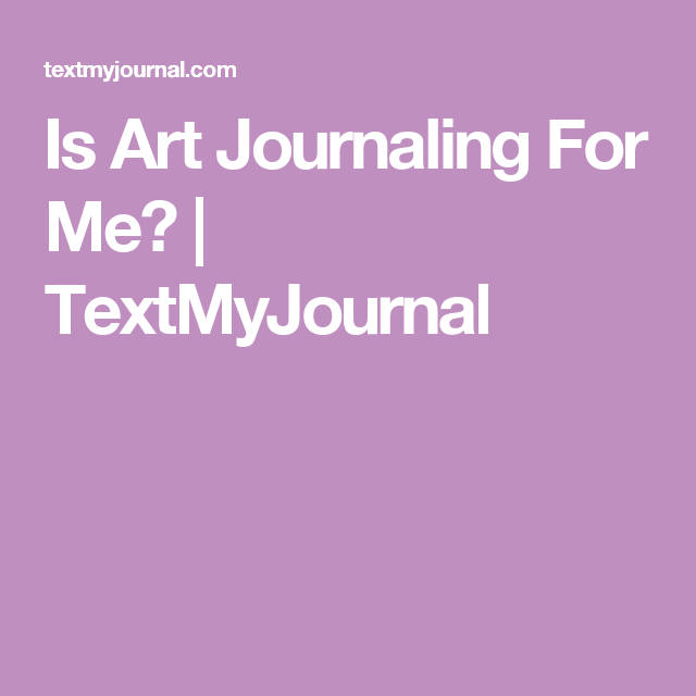 Is Art Journaling For Me? | TextMyJournal