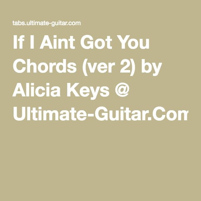 If I Aint Got You Chords (ver 2) by Alicia Keys @ Ultimate-Guitar ...