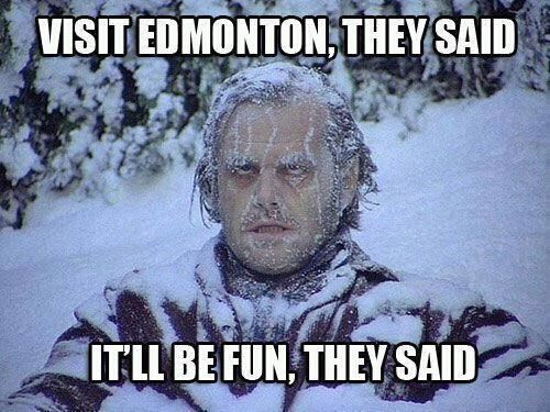 Visit Edmonton they said,it would be fun they said..