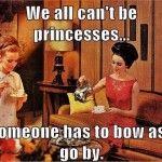 Princess Pssshhttttt…..you can call me….Queen.
