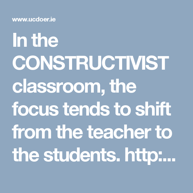 In The Constructivist Classroom The Focus Tends To Shift From The
