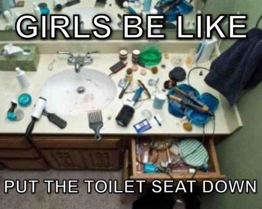 Put The Toilet Seat Down Chicks Be Like Haha Funny Girls Be Like