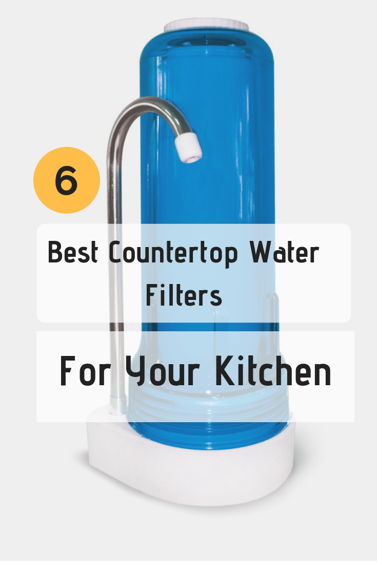 6 Best Countertop Water Filters For Your Kitchen Countertop