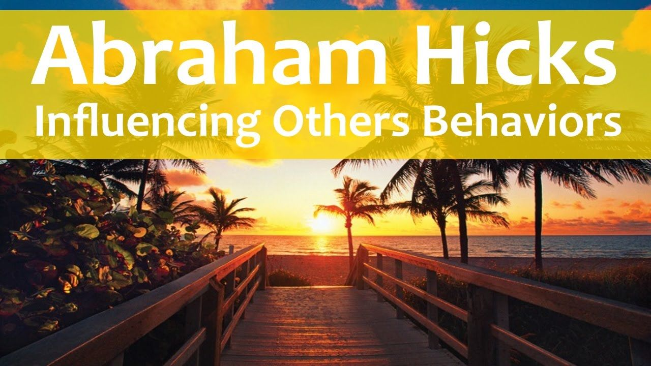 Abraham Hicks - Can I Influence Others Behaviors