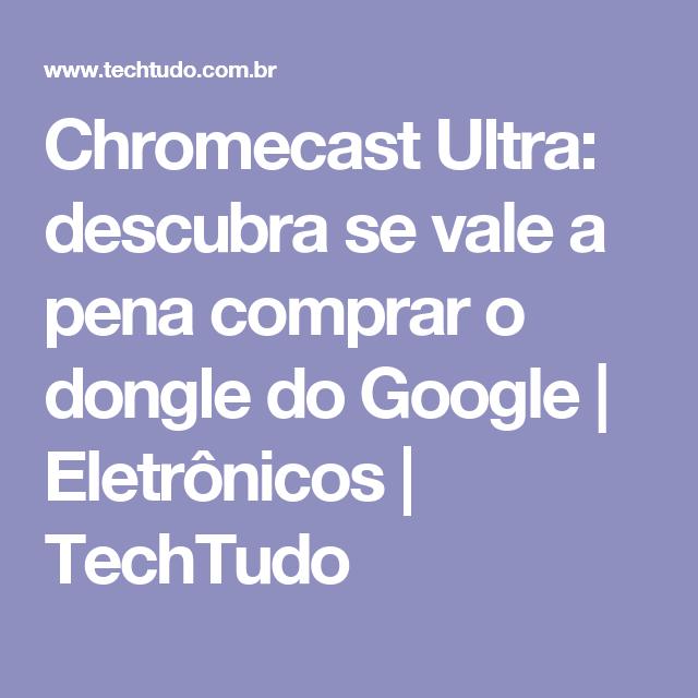 Chromecast ultra descubra se vale a pena comprar o dongle do google chromecast ultra descubra se vale a pena comprar o dongle do google eletrnicos fandeluxe Image collections