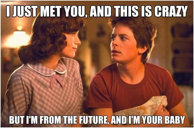 Hey I Just Met You And This Is Crazy Back To The Future Lorraine Mcfly Marty Mcfly Back To The Future Call Me Maybe Maybe Meme
