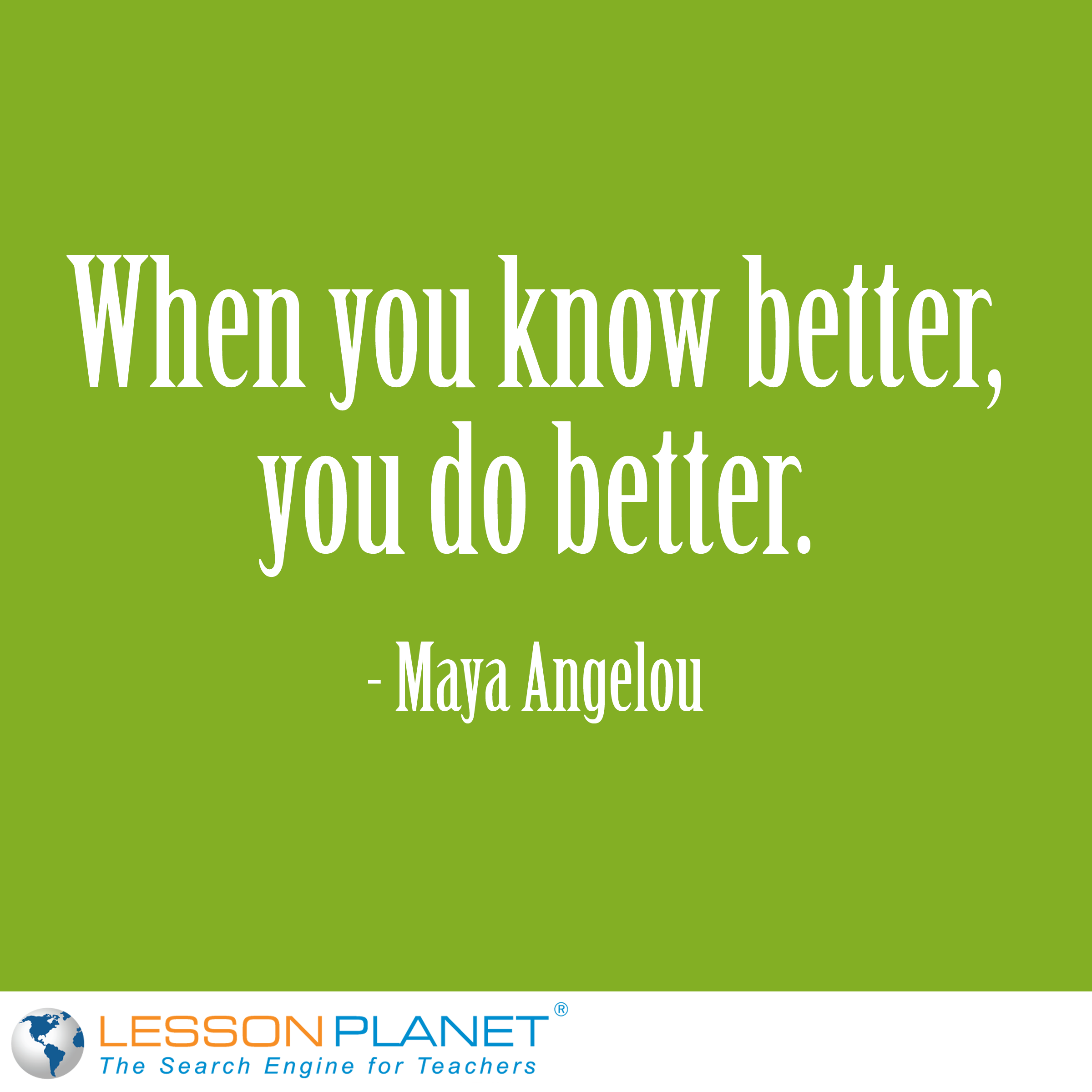 when you know better you do better a angelou education a angelou education