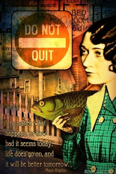 "'Do Not Quit' © Beth Todd 2015 All Rights Reserved  ""No matter what happens,or how bad it seems today, life does go on, and it will be better tomorrow."" - Maya Angelou  Created with Tumble Fish Studio's fabulous fun-filled kit 'Nitty Gritty Neighborhood' http://www.mischiefcircus.com/shop/product.php?productid=22647&cat=&page="
