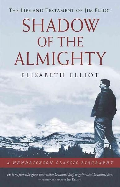 Shadow of the Almighty The Life and Testament of Jim Elliot Abba