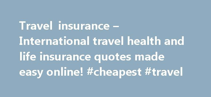Travel Life Insurance Quotes Magnificent Travel Insurance  International Travel Health And Life Insurance