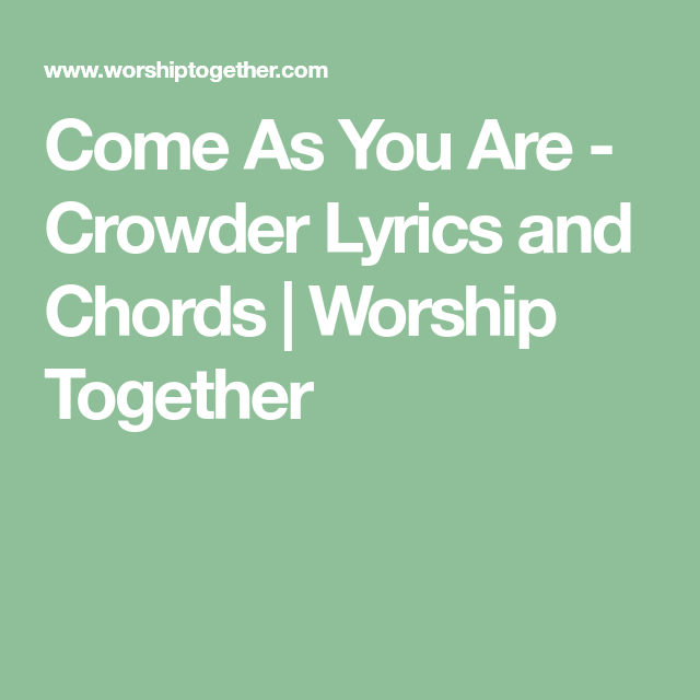 Come As You Are - Crowder Lyrics and Chords | Worship Together ...