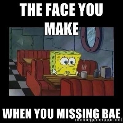 The Face You Make When You Missing Bae Lonely Spongebob Meme When You Miss Bae Missing Bae Bae Meme