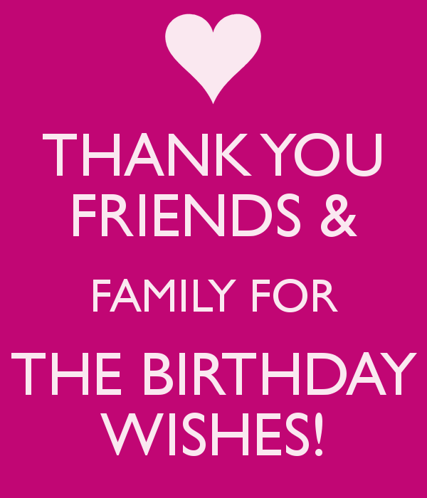 Thank You Friends Family For The Birthday Wishes Thank You For Birthday Wishes Birthday Wishes Quotes Happy Birthday Quotes