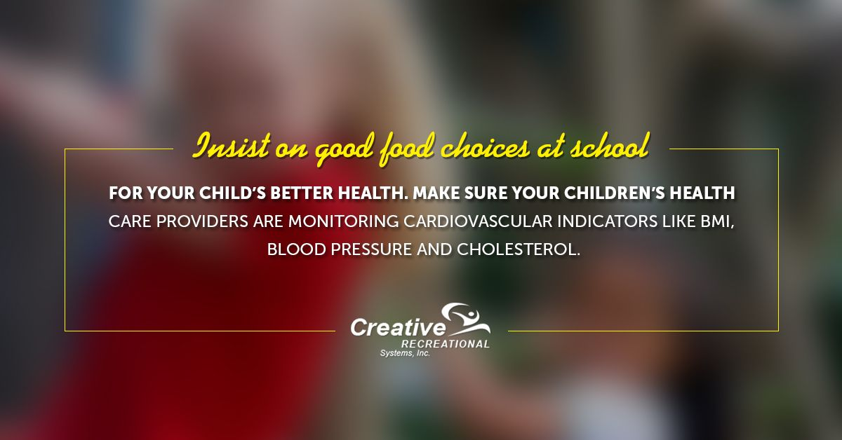 Insist on good #food choices at school for your child's better health. Make sure your children's health care providers are monitoring #cardiovascular indicators like BMI, #bloodpressure and #cholesterol.