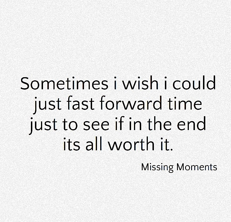 Missing Moments Quotes And Thoughts You Can Relate To Moments Quotes Quotes Thoughts
