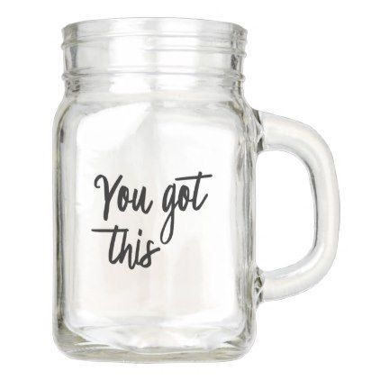 #You got this mason jar - customized designs custom gift ideas