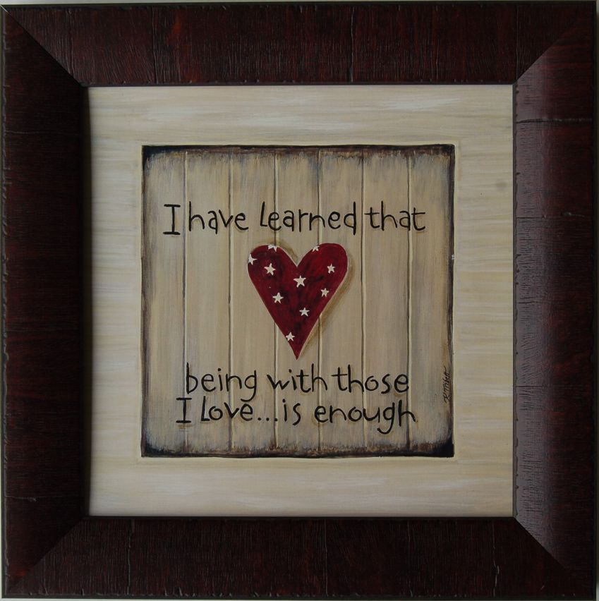 I Have Learned That Being With Those I Love... is Enough Framed ...
