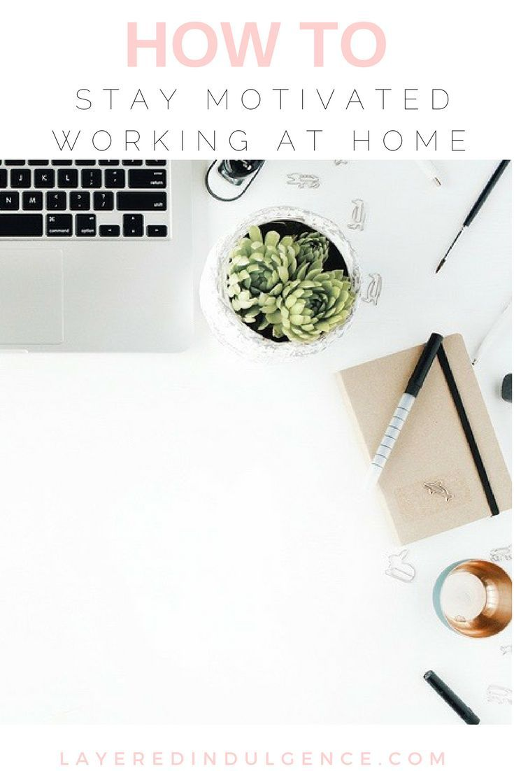 Tips for Staying Motivated While Working From Home | Productivity ...