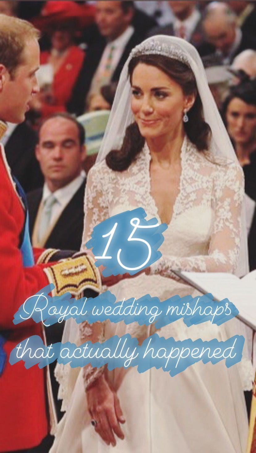 15 Royal Wedding Mishaps That Actually Happened Royals Pinterest