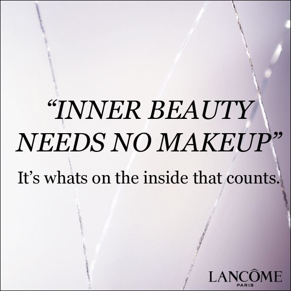 Inner Beauty Needs No Makeup It S What S On The Inside That